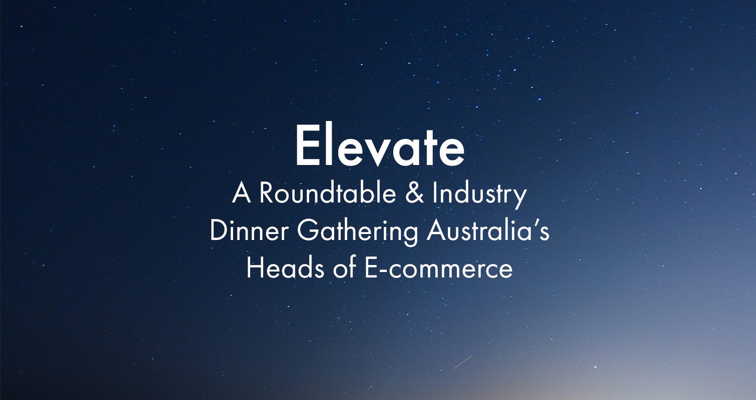 Elevate: A roundtable & industry dinner gathering Australia's Heads of E-commerce