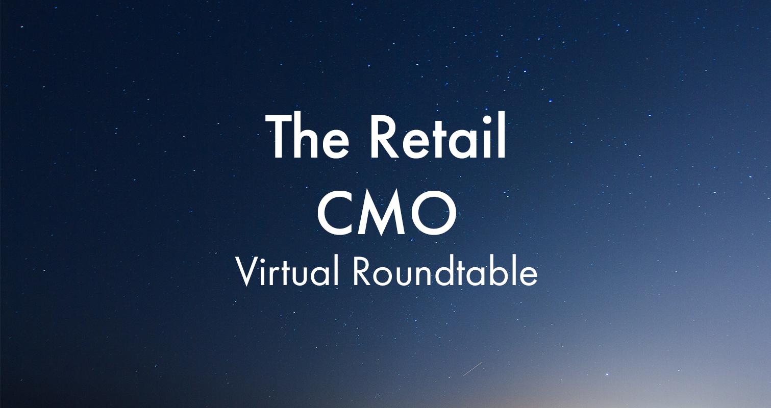 The Retail CMO Virtual Roundtable