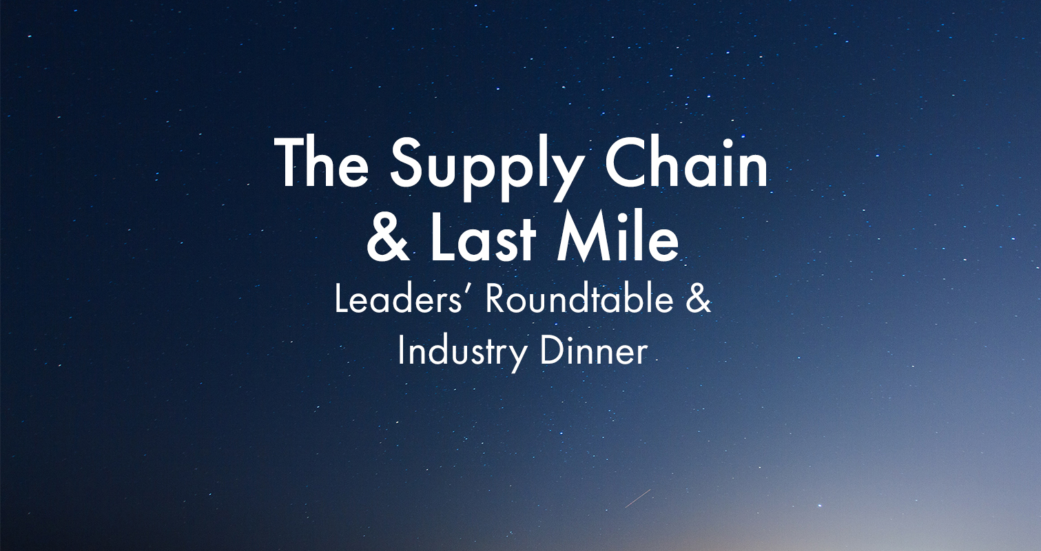 The Supply Chain & Last Mile Leaders' Roundtable & Industry Dinner