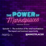 The Power of Marketplaces: Episode 1 - The evolution of the retail marketplace: The impact and imminent opportunity